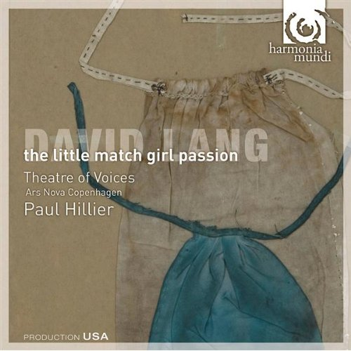 David Lang -  The Little Match Girl Passion (Harmonia Mundi, 2009)