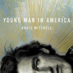 Anaïs Mitchell – Young Man in America